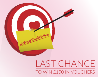 Enter our #WoodYouBeMine competition for a chance to win £150 of vouchers.